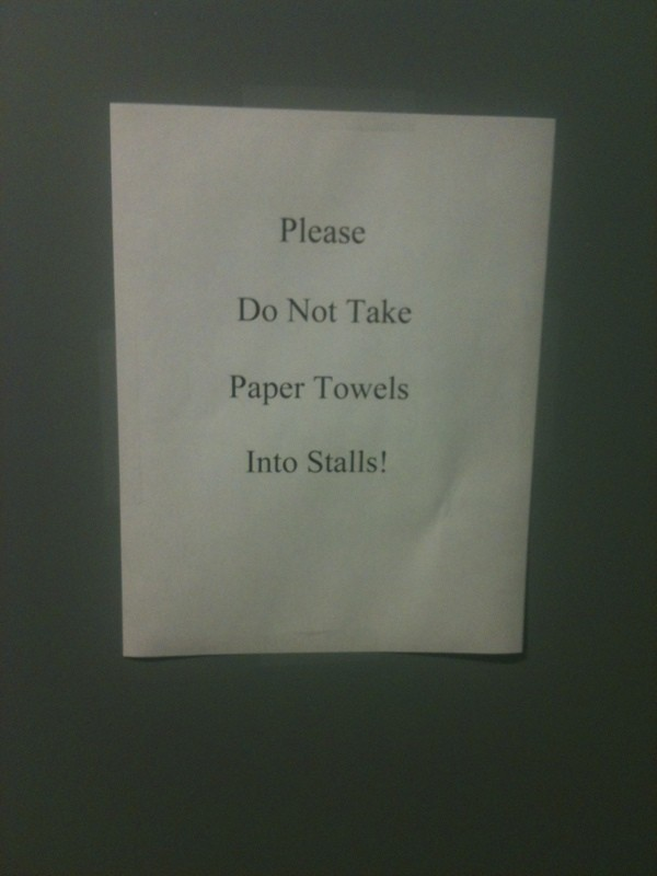 Please Do Not Take Paper Towels Into Stalls!
